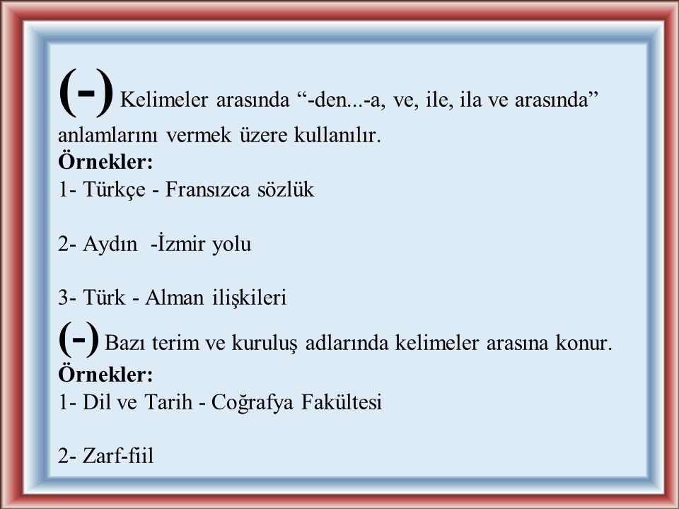 (-) Eski harfli metinlerin yeni yazıya aktarılmasında Arapça ve Farsça kurallara göre yapılmış tamlamaların, birleşik ve türemiş kelimelerin öğelerini ayırmak için kullanılır.