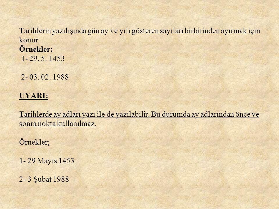 Tarihlerin yazılışında gün ay ve yılı gösteren sayıları birbirinden ayırmak için konur.