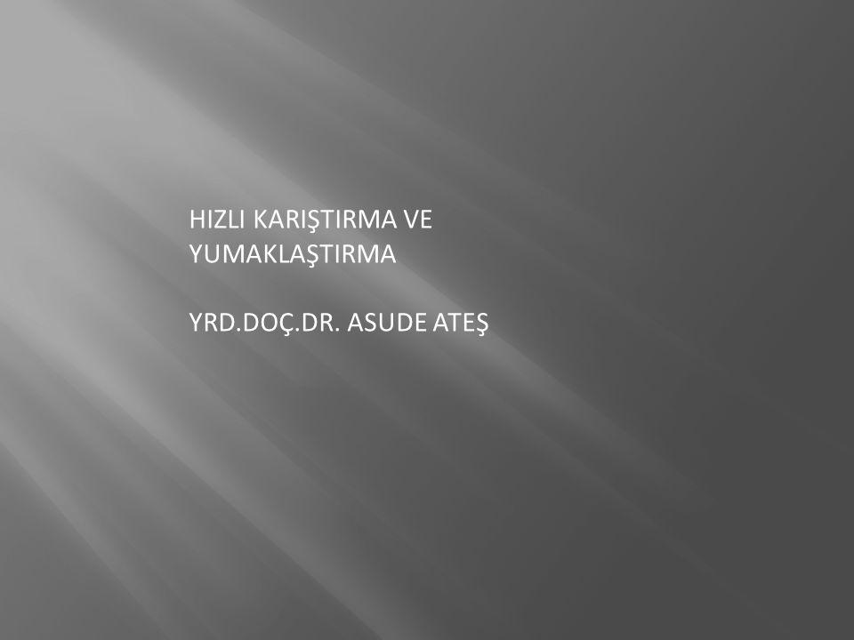 HIZLI KARIŞTIRMA VE YUMAKLAŞTIRMA YRD.DOÇ.DR. ASUDE ATEŞ