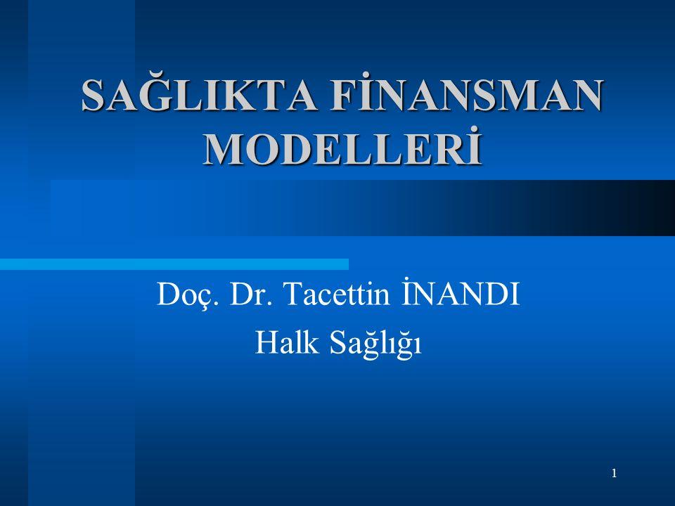 1 SAĞLIKTA FİNANSMAN MODELLERİ Doç. Dr. Tacettin İNANDI Halk Sağlığı