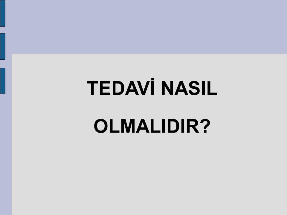 TEDAVİ NASIL OLMALIDIR?