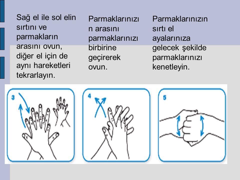Sağ el ile sol elin sırtını ve parmakların arasını ovun, diğer el için de aynı hareketleri tekrarlayın. Parmaklarınızı n arasını parmaklarınızı birbir