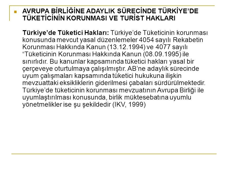 AVRUPA BİRLİĞİNE ADAYLIK SÜRECİNDE TÜRKİYE'DE TÜKETİCİNİN KORUNMASI VE TURİST HAKLARI Türkiye'de Tüketici Hakları: Türkiye'de Tüketicinin korunması ko
