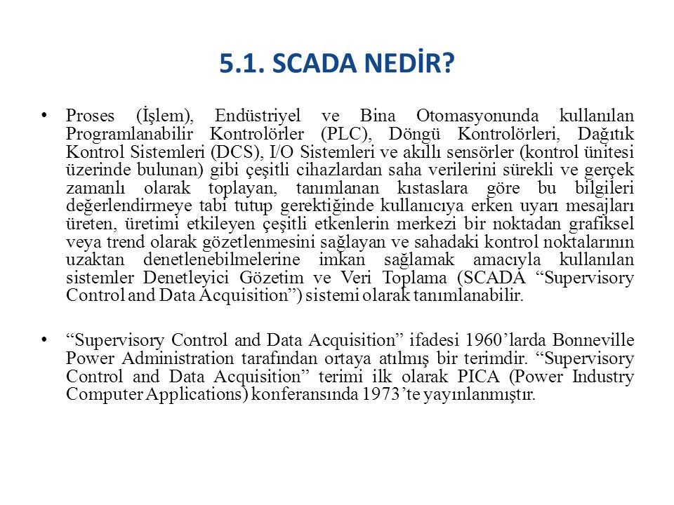 SCADA sistemi, veri toplama ve telemetri (kablosuz veri aktarma)'nın bir kombinasyonudur.