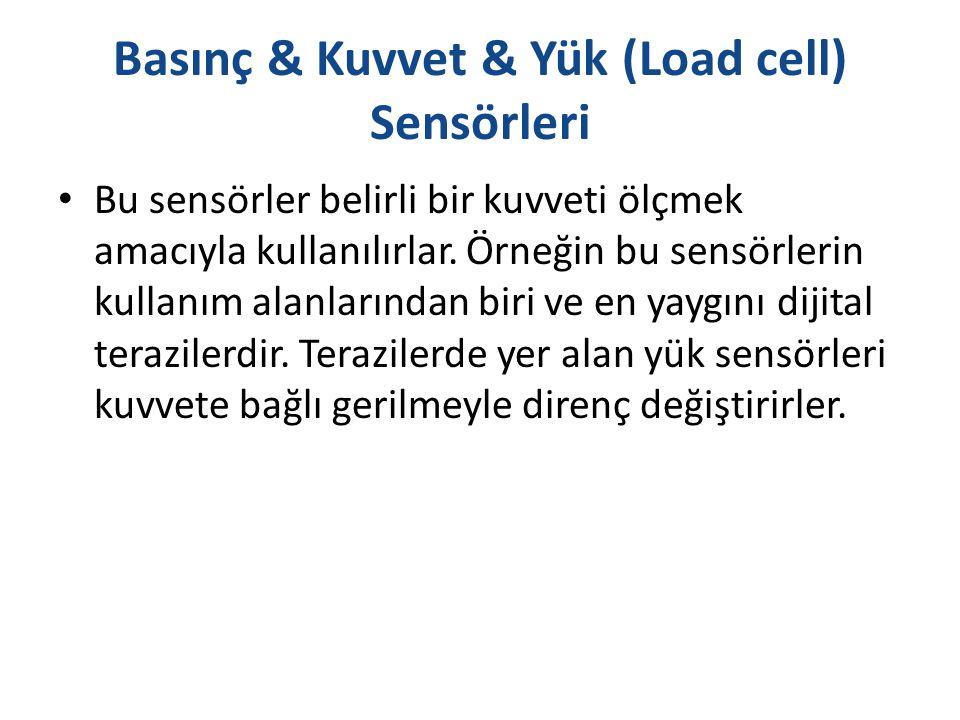 Basınç & Kuvvet & Yük (Load cell) Sensörleri Bu sensörler belirli bir kuvveti ölçmek amacıyla kullanılırlar. Örneğin bu sensörlerin kullanım alanların