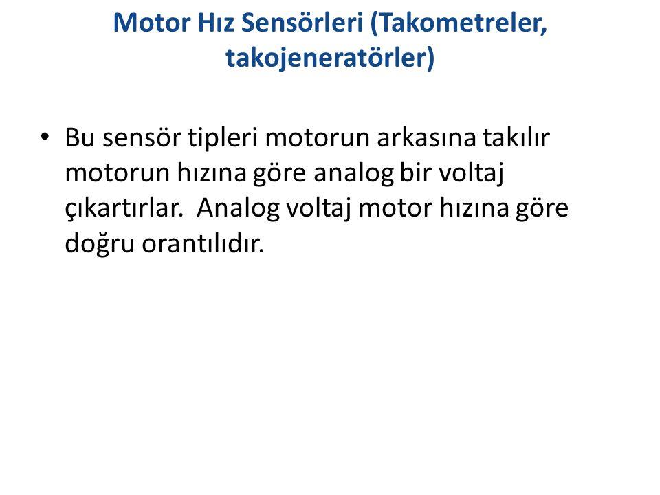 Motor Hız Sensörleri (Takometreler, takojeneratörler) Bu sensör tipleri motorun arkasına takılır motorun hızına göre analog bir voltaj çıkartırlar. An