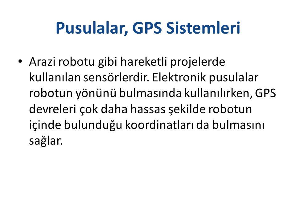 Pusulalar, GPS Sistemleri Arazi robotu gibi hareketli projelerde kullanılan sensörlerdir. Elektronik pusulalar robotun yönünü bulmasında kullanılırken
