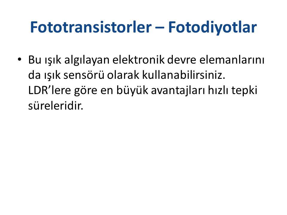 Fototransistorler – Fotodiyotlar Bu ışık algılayan elektronik devre elemanlarını da ışık sensörü olarak kullanabilirsiniz. LDR'lere göre en büyük avan