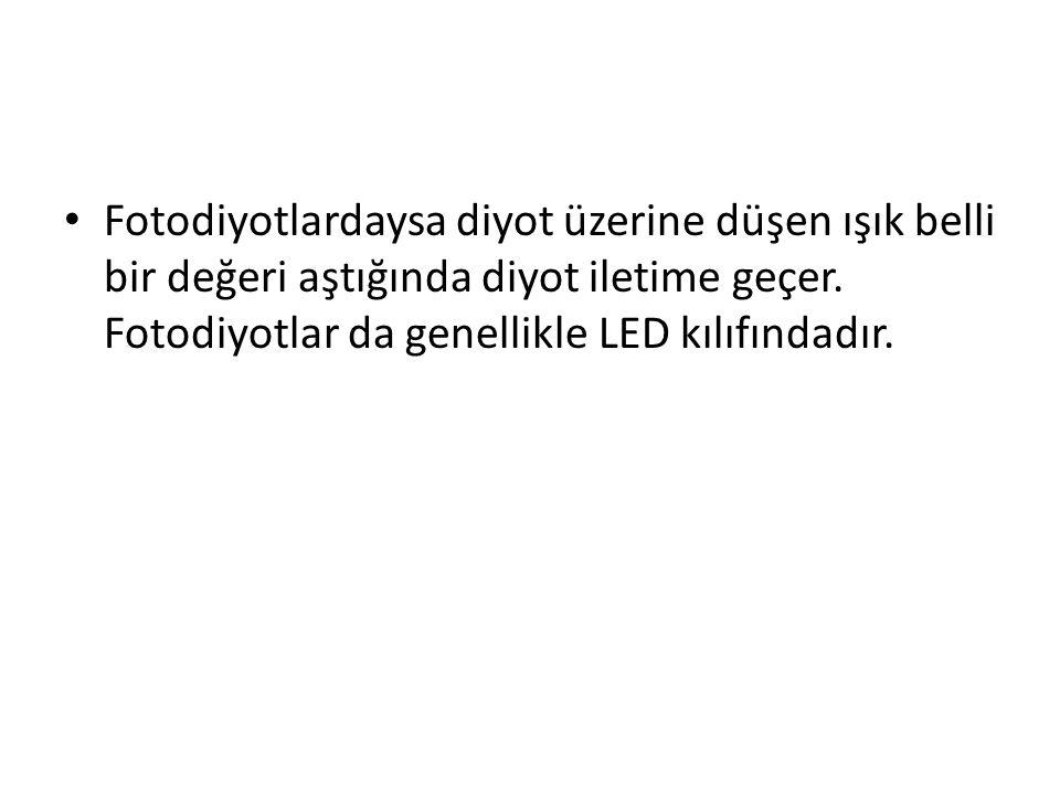 Fotodiyotlardaysa diyot üzerine düşen ışık belli bir değeri aştığında diyot iletime geçer.