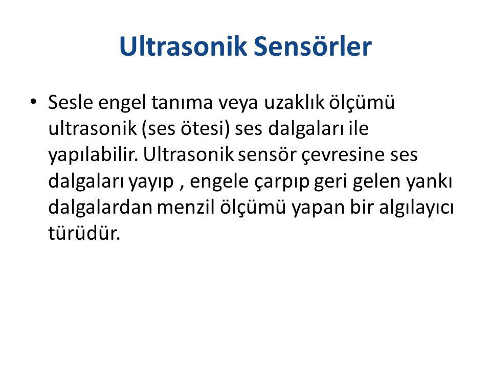 Ultrasonik Sensörler Sesle engel tanıma veya uzaklık ölçümü ultrasonik (ses ötesi) ses dalgaları ile yapılabilir.