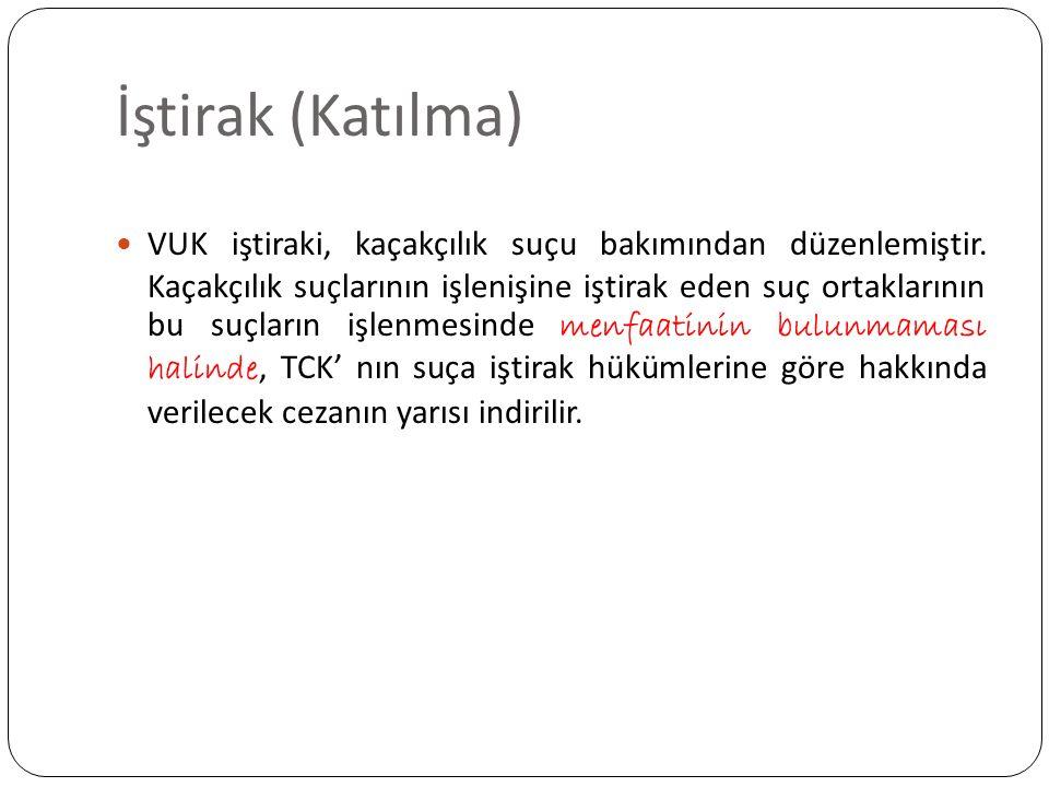 İştirak (Katılma) VUK iştiraki, kaçakçılık suçu bakımından düzenlemiştir.
