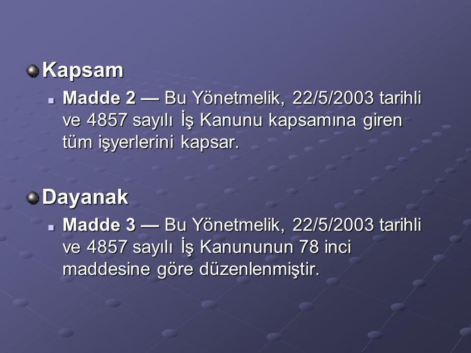 Kapsam Madde 2 — Bu Yönetmelik, 22/5/2003 tarihli ve 4857 sayılı İş Kanunu kapsamına giren tüm işyerlerini kapsar. Madde 2 — Bu Yönetmelik, 22/5/2003