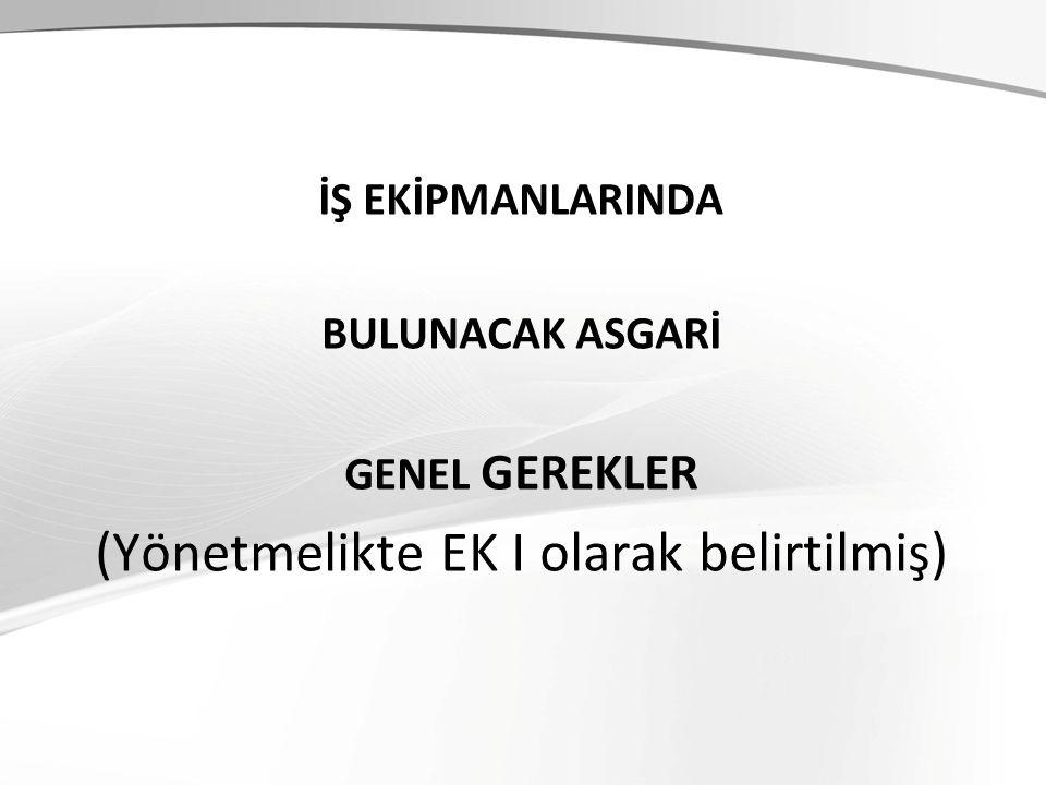 İŞ EKİPMANLARINDA BULUNACAK ASGARİ GENEL GEREKLER (Yönetmelikte EK I olarak belirtilmiş)
