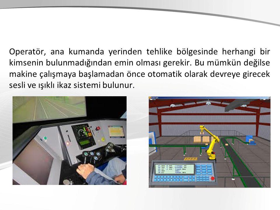 Operatör, ana kumanda yerinden tehlike bölgesinde herhangi bir kimsenin bulunmadığından emin olması gerekir. Bu mümkün değilse makine çalışmaya başlam