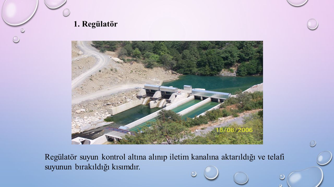 Regülatör suyun kontrol altına alınıp iletim kanalına aktarıldığı ve telafi suyunun bırakıldığı kısımdır. 1. Regülatör