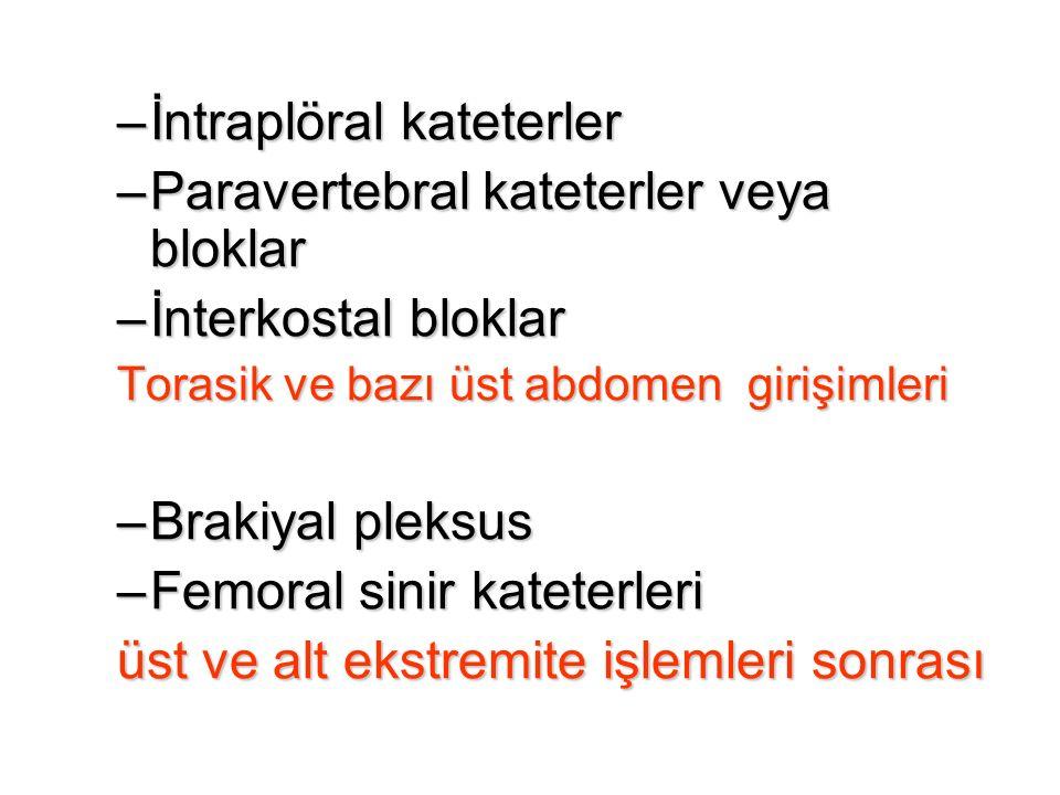 –İntraplöral kateterler –Paravertebral kateterler veya bloklar –İnterkostal bloklar Torasik ve bazı üst abdomen girişimleri –Brakiyal pleksus –Femoral sinir kateterleri üst ve alt ekstremite işlemleri sonrası