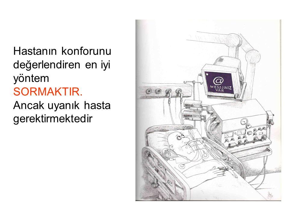 Hastanın konforunu değerlendiren en iyi yöntem SORMAKTIR. Ancak uyanık hasta gerektirmektedir