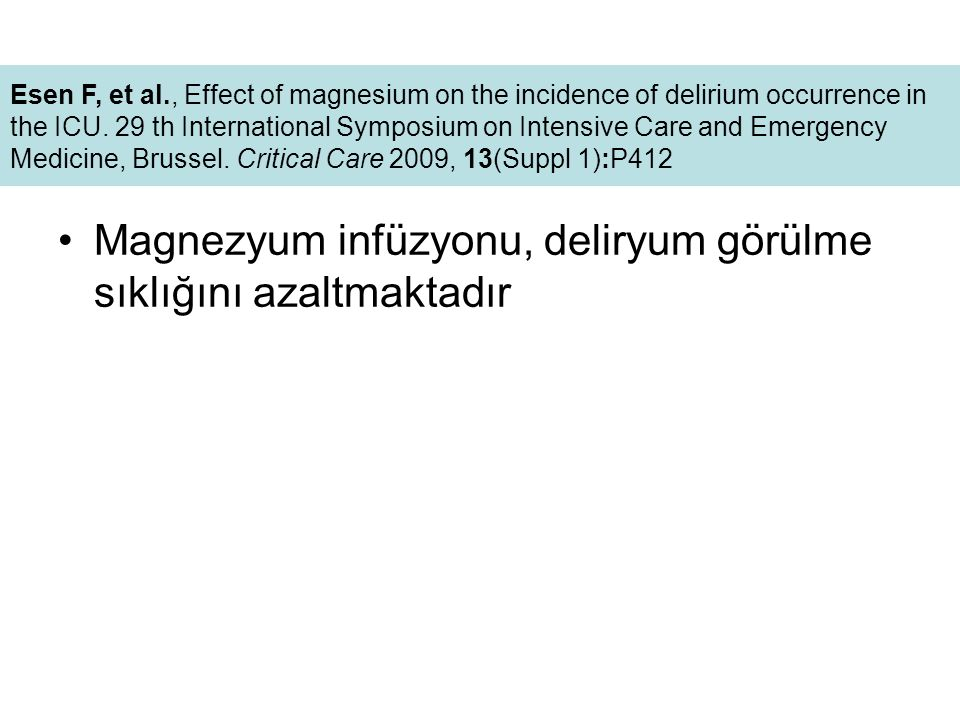 Magnezyum infüzyonu, deliryum görülme sıklığını azaltmaktadır Esen F, et al., Effect of magnesium on the incidence of delirium occurrence in the ICU.