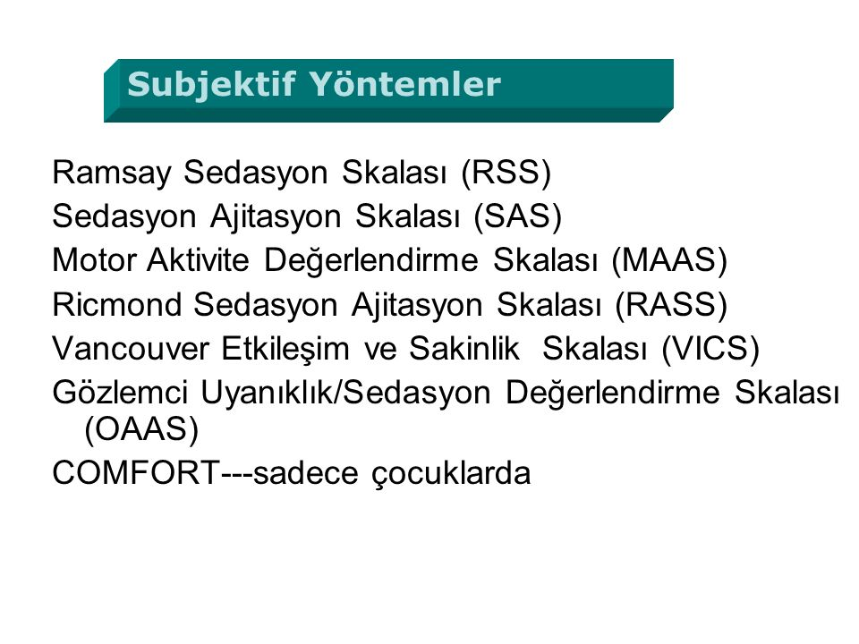 Ramsay Sedasyon Skalası (RSS) Sedasyon Ajitasyon Skalası (SAS) Motor Aktivite Değerlendirme Skalası (MAAS) Ricmond Sedasyon Ajitasyon Skalası (RASS) V