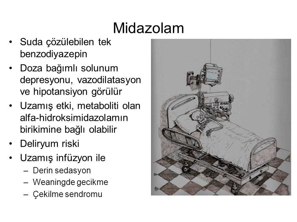 Midazolam Suda çözülebilen tek benzodiyazepin Doza bağımlı solunum depresyonu, vazodilatasyon ve hipotansiyon görülür Uzamış etki, metaboliti olan alf
