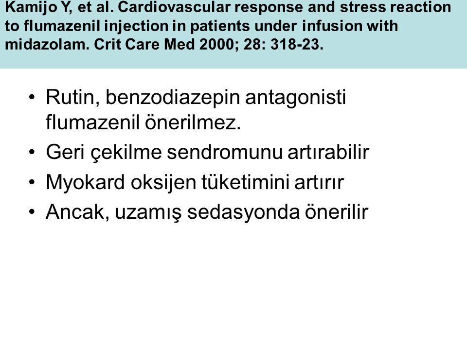Rutin, benzodiazepin antagonisti flumazenil önerilmez. Geri çekilme sendromunu artırabilir Myokard oksijen tüketimini artırır Ancak, uzamış sedasyonda