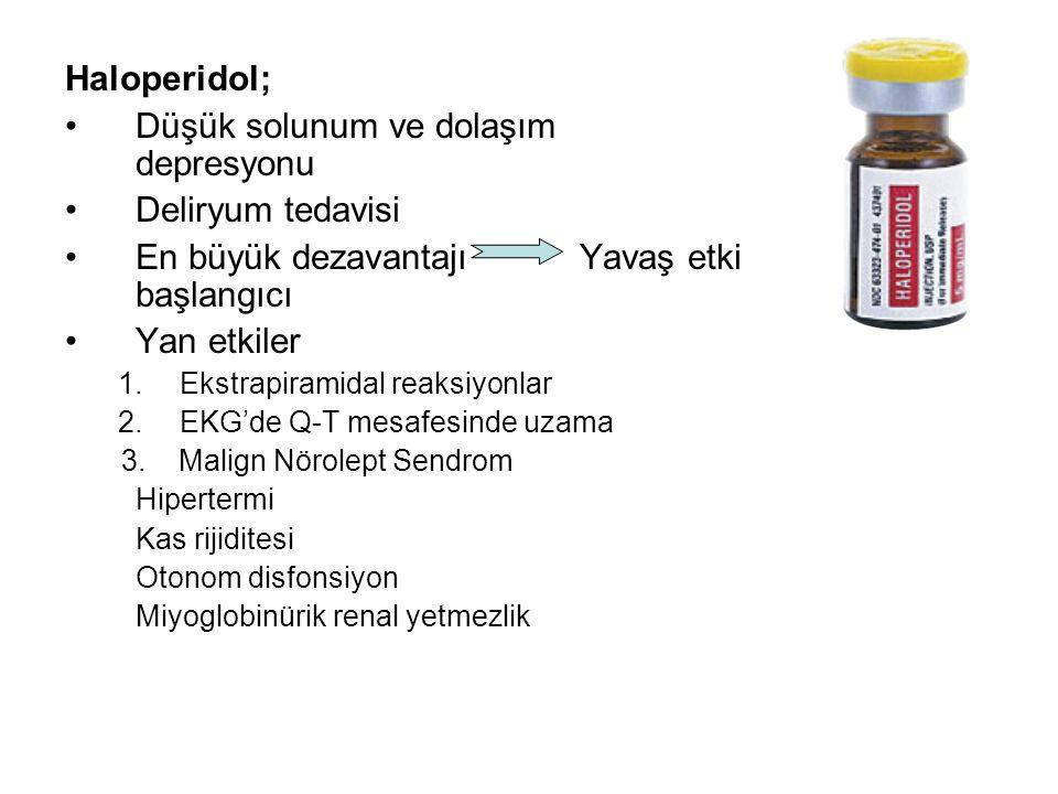 Haloperidol; Düşük solunum ve dolaşım depresyonu Deliryum tedavisi En büyük dezavantajı Yavaş etki başlangıcı Yan etkiler 1.Ekstrapiramidal reaksiyonlar 2.EKG'de Q-T mesafesinde uzama 3.