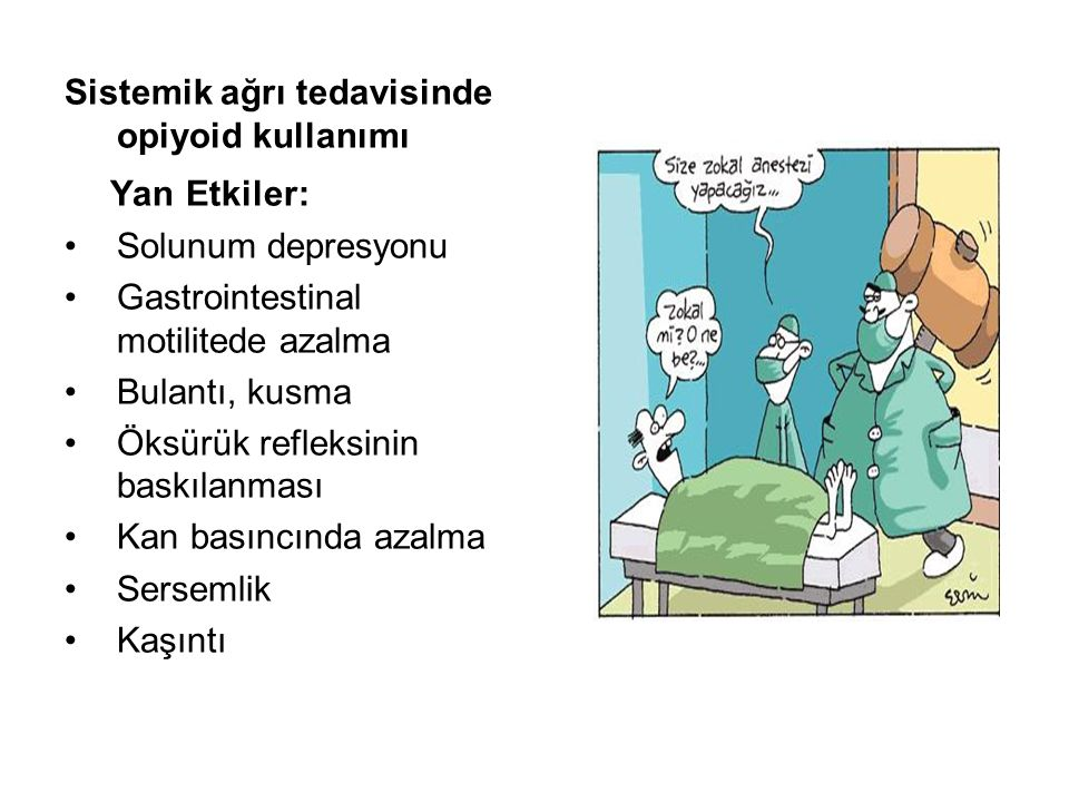 Sistemik ağrı tedavisinde opiyoid kullanımı Yan Etkiler: Solunum depresyonu Gastrointestinal motilitede azalma Bulantı, kusma Öksürük refleksinin bask