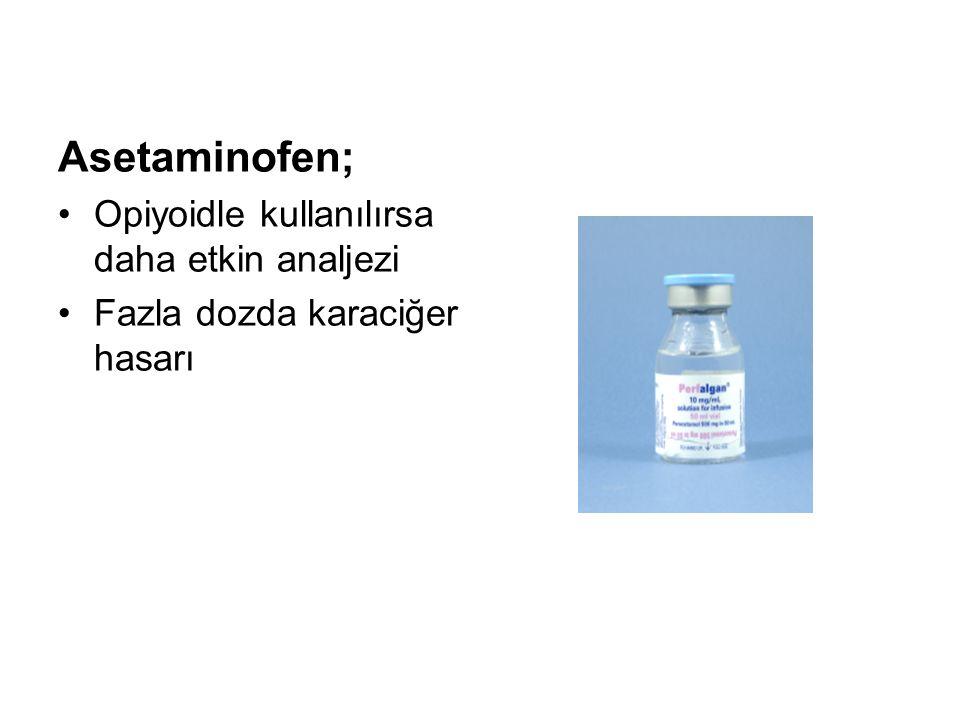 Asetaminofen; Opiyoidle kullanılırsa daha etkin analjezi Fazla dozda karaciğer hasarı