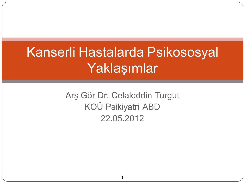Arş Gör Dr. Celaleddin Turgut KOÜ Psikiyatri ABD 22.05.2012 Kanserli Hastalarda Psikososyal Yaklaşımlar 1