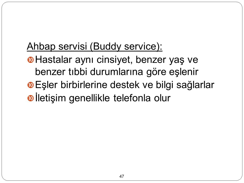 Ahbap servisi (Buddy service):  Hastalar aynı cinsiyet, benzer yaş ve benzer tıbbi durumlarına göre eşlenir  Eşler birbirlerine destek ve bilgi sağl