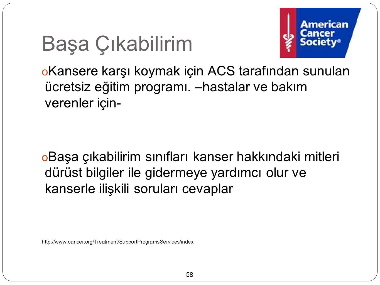 Başa Çıkabilirim  Kansere karşı koymak için ACS tarafından sunulan ücretsiz eğitim programı. –hastalar ve bakım verenler için-  Başa çıkabilirim sın