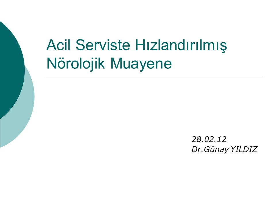 Acil Serviste Hızlandırılmış Nörolojik Muayene 28.02.12 Dr.Günay YILDIZ