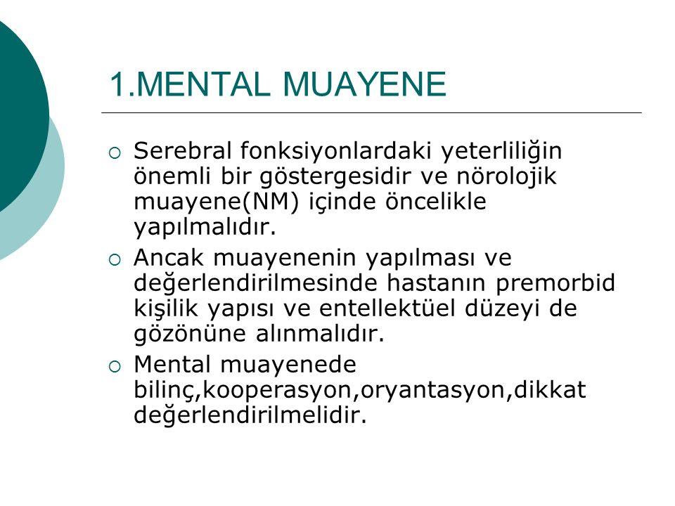 1.MENTAL MUAYENE  Serebral fonksiyonlardaki yeterliliğin önemli bir göstergesidir ve nörolojik muayene(NM) içinde öncelikle yapılmalıdır.  Ancak mua