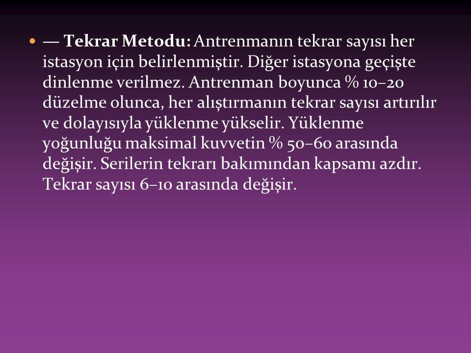— Tekrar Metodu: Antrenmanın tekrar sayısı her istasyon için belirlenmiştir.