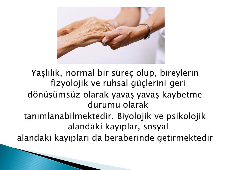 Ülkemizde yaşlıların bakımı aile üyeleri, özellikle de kadınlar tarafındanyürütülmektedir.