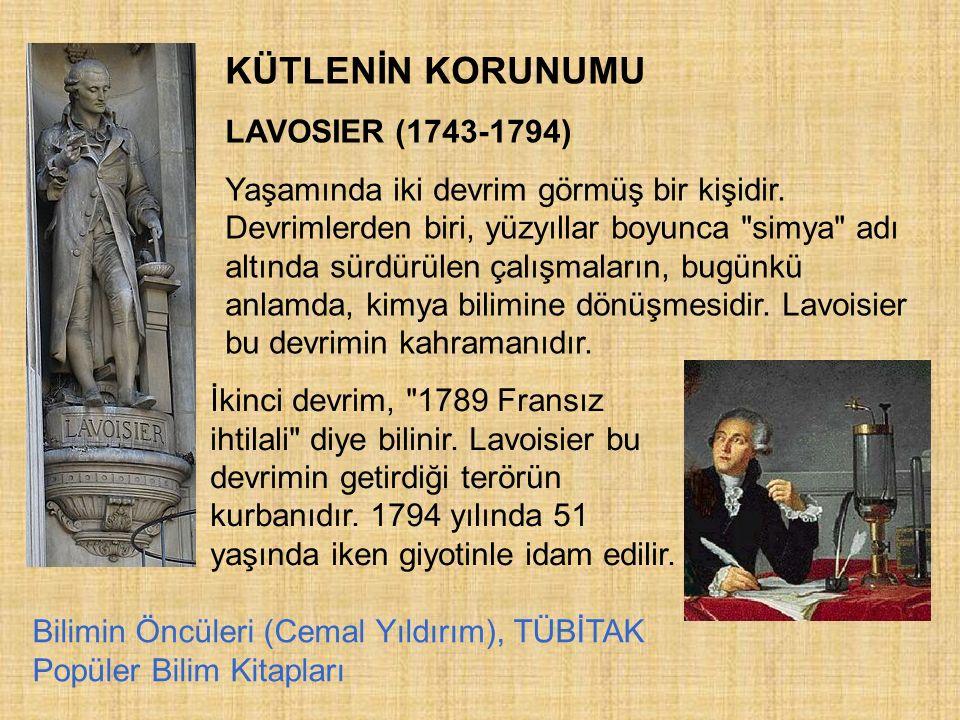 KÜTLENİN KORUNUMU LAVOSIER (1743-1794) Yaşamında iki devrim görmüş bir kişidir. Devrimlerden biri, yüzyıllar boyunca