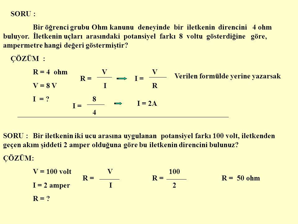 ÖRNEK : Bir elektrik devresinde uçlar arasındaki potansiyel farkı 12 volt,devreden geçen akım şiddeti 3 amper olduğuna göre bu iletkenin direncini bulunuz.