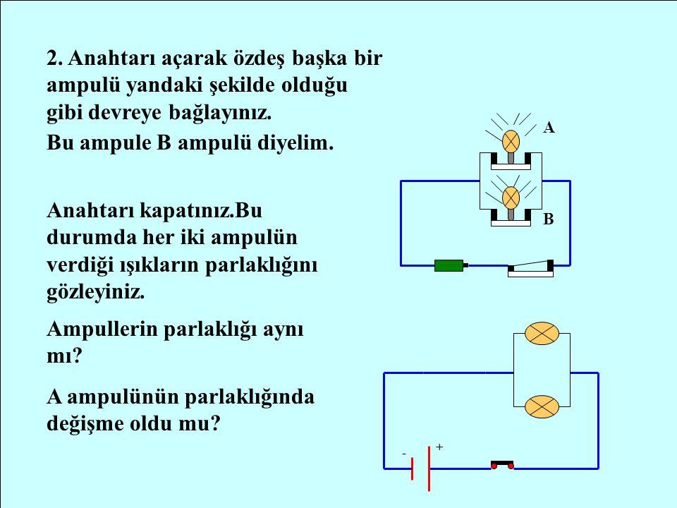 ÖZDEŞ ÜÇ AMPULÜN PARALEL BAĞLANMASI DENEY: Bir pil ve üç özdeş üç ampulün paralel bağlanması.