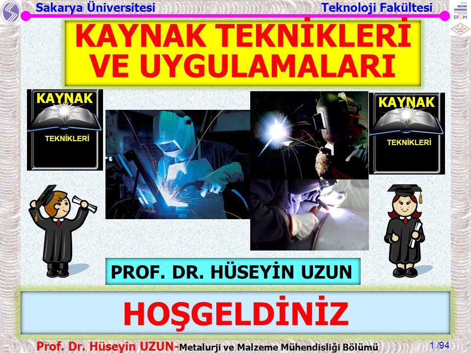 Sakarya Üniversitesi Teknoloji Fakültesi /94 Prof. Dr. Hüseyin UZUN- Metalurji ve Malzeme Mühendisliği Bölümü 1 HOŞGELDİNİZ KAYNAK TEKNİKLERİ KAYNAK T