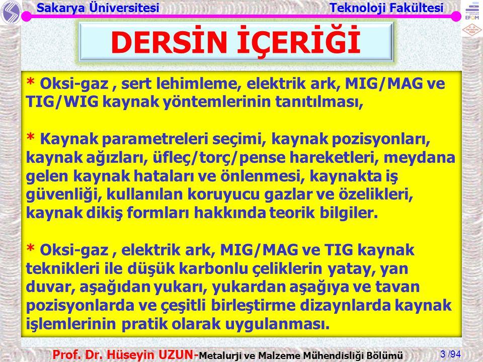 Sakarya Üniversitesi Teknoloji Fakültesi /94 Prof. Dr. Hüseyin UZUN- Metalurji ve Malzeme Mühendisliği Bölümü 3 DERSİN İÇERİĞİ * Oksi-gaz, sert lehiml