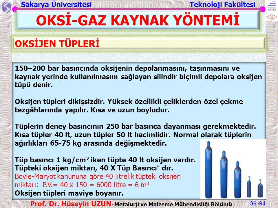 Sakarya Üniversitesi Teknoloji Fakültesi /94 Prof. Dr. Hüseyin UZUN- Metalurji ve Malzeme Mühendisliği Bölümü 36 OKSİ-GAZ KAYNAK YÖNTEMİ 150–200 bar b