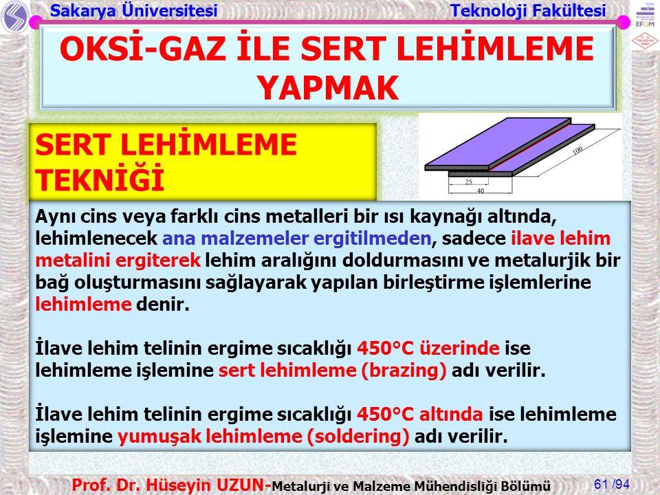 Sakarya Üniversitesi Teknoloji Fakültesi /94 Prof. Dr. Hüseyin UZUN- Metalurji ve Malzeme Mühendisliği Bölümü 61 OKSİ-GAZ İLE SERT LEHİMLEME YAPMAK SE