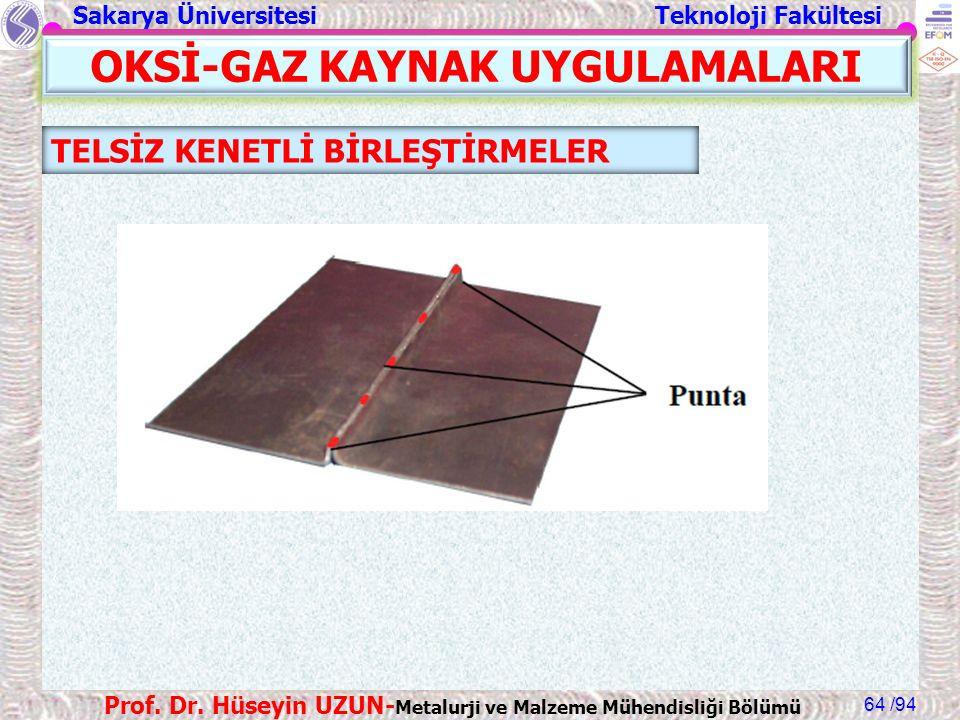 Sakarya Üniversitesi Teknoloji Fakültesi /94 Prof. Dr. Hüseyin UZUN- Metalurji ve Malzeme Mühendisliği Bölümü 64 OKSİ-GAZ KAYNAK UYGULAMALARI TELSİZ K