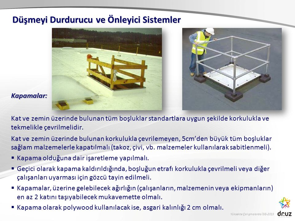 Yüksekte Çalışmalarda İSG-2013 Kapamalar: Kat ve zemin üzerinde bulunan tüm boşluklar standartlara uygun şekilde korkulukla ve tekmelikle çevrilmelidi