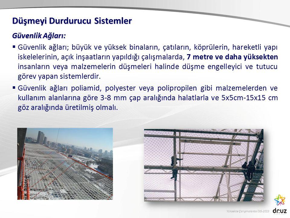 Yüksekte Çalışmalarda İSG-2013 Güvenlik Ağları:  Güvenlik ağları; büyük ve yüksek binaların, çatıların, köprülerin, hareketli yapı iskelelerinin, açı