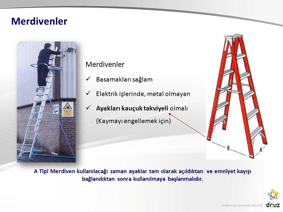 Yüksekte Çalışmalarda İSG-2013 Merdivenler Basamakları sağlam Elektrik işlerinde, metal olmayan Ayakları kauçuk takviyeli olmalı (Kaymayı engellemek i