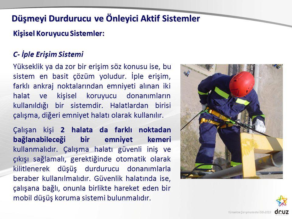 Yüksekte Çalışmalarda İSG-2013 Kişisel Koruyucu Sistemler: C- İple Erişim Sistemi Yükseklik ya da zor bir erişim söz konusu ise, bu sistem en basit çö