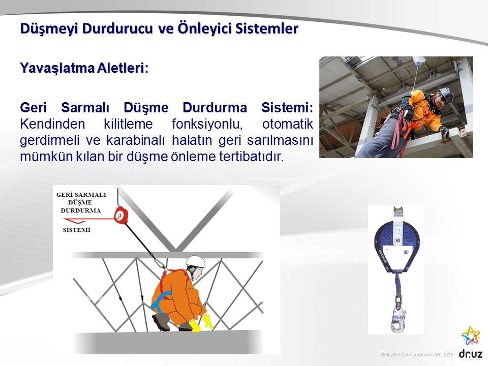 Yüksekte Çalışmalarda İSG-2013 Yavaşlatma Aletleri: Geri Sarmalı Düşme Durdurma Sistemi: Kendinden kilitleme fonksiyonlu, otomatik gerdirmeli ve karab