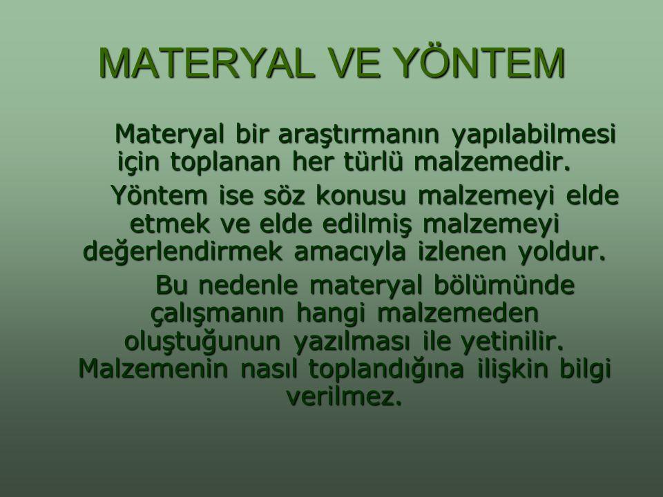 MATERYAL VE YÖNTEM Materyal bir araştırmanın yapılabilmesi için toplanan her türlü malzemedir. Yöntem ise söz konusu malzemeyi elde etmek ve elde edil