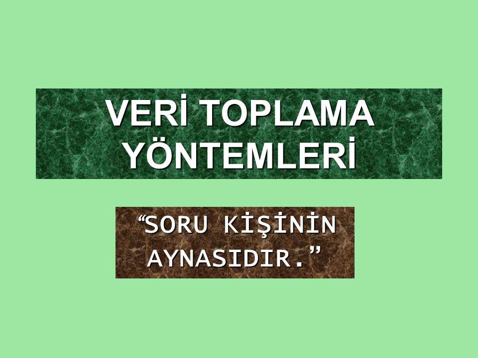 """VERİ TOPLAMA YÖNTEMLERİ """" SORU KİŞİNİN AYNASIDIR."""""""